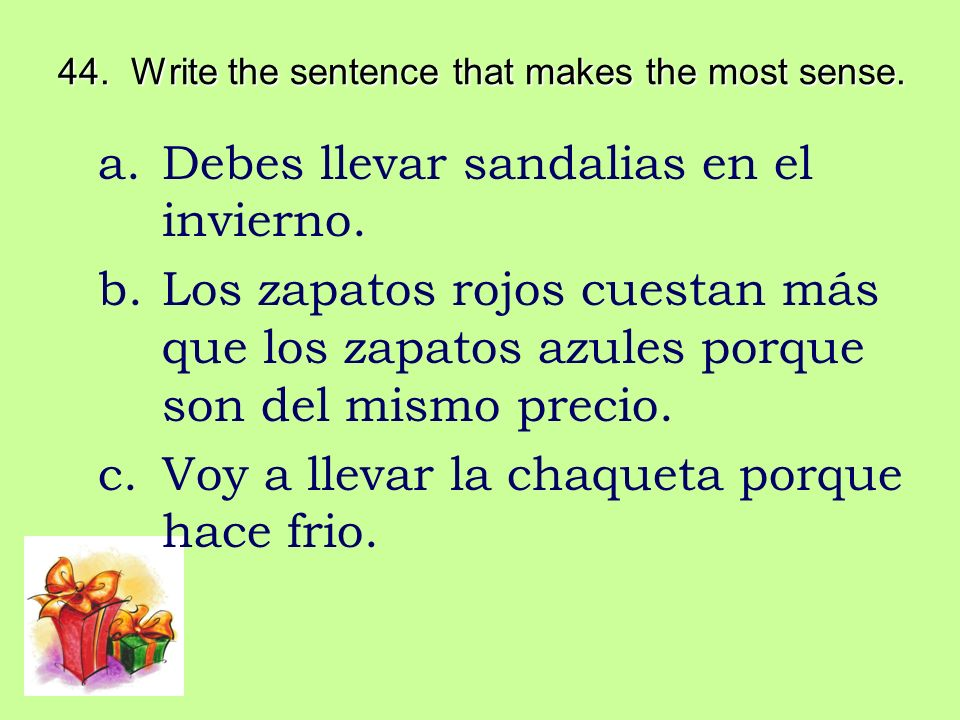44. Write the sentence that makes the most sense.