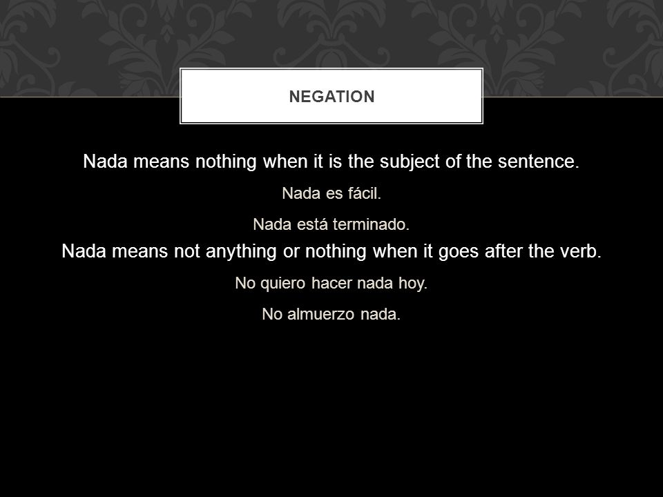 Nada means nothing when it is the subject of the sentence.