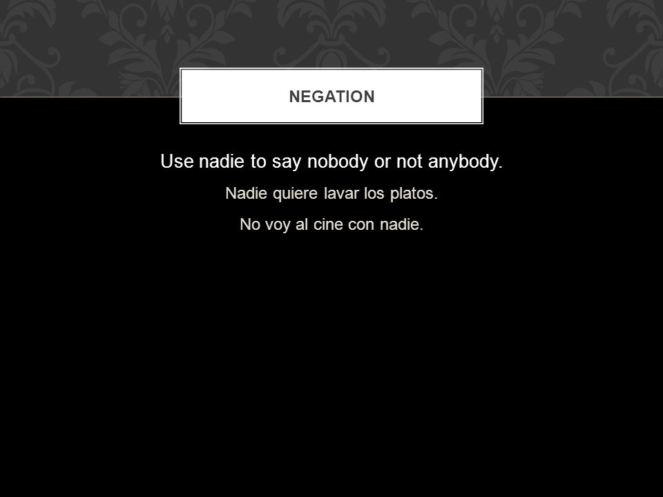 Use nadie to say nobody or not anybody.