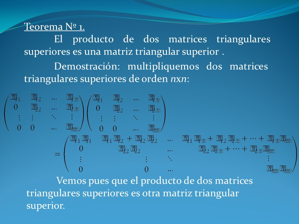 Teorema Nº 1. El producto de dos matrices triangulares superiores es una matriz triangular superior .