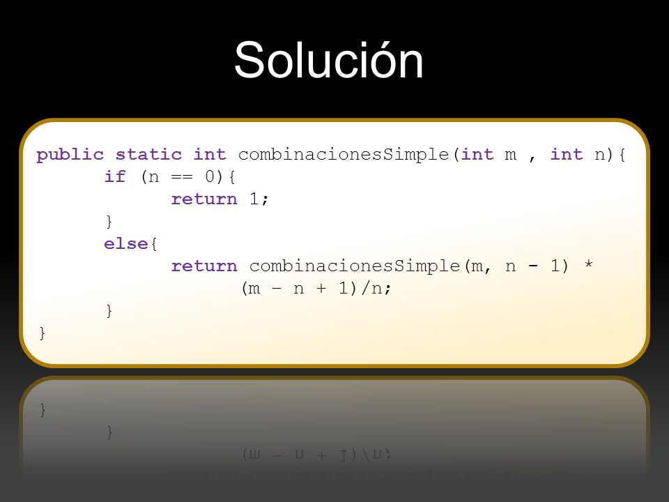 Solución public static int combinacionesSimple(int m , int n){