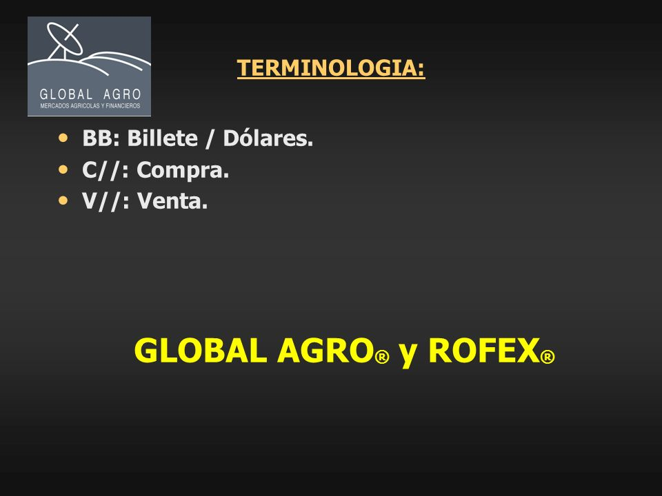 GLOBAL AGRO® y ROFEX® TERMINOLOGIA: BB: Billete / Dólares.