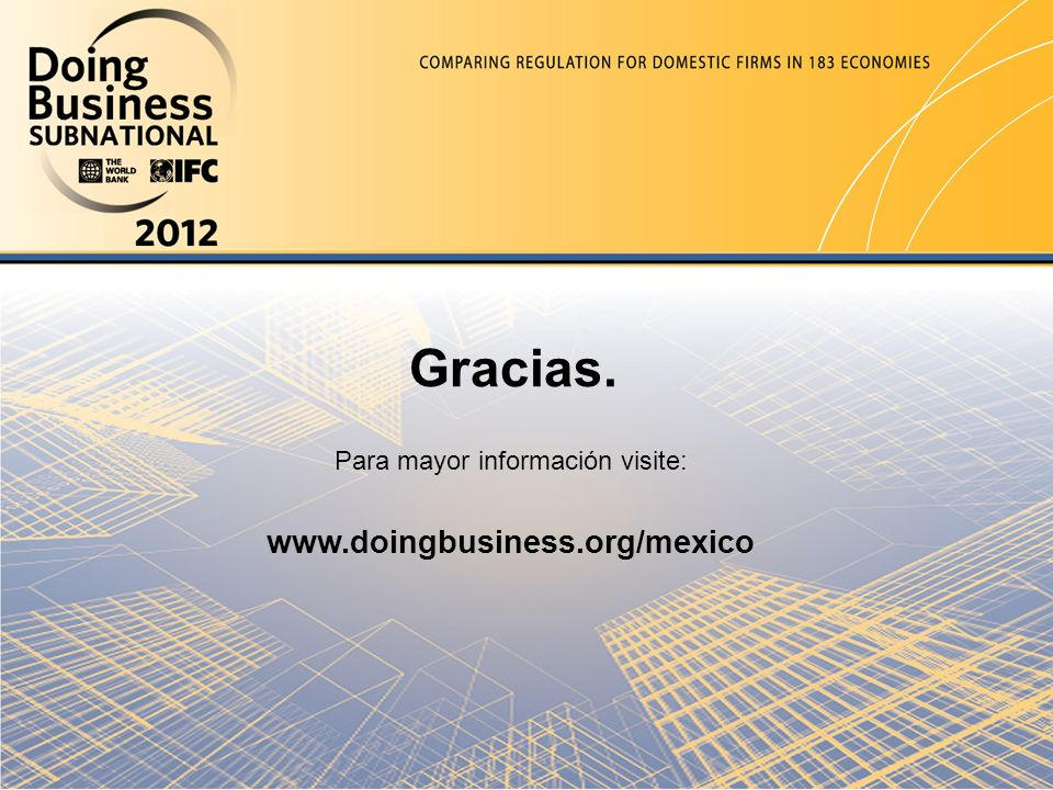 Para mayor información visite: www.doingbusiness.org/mexico