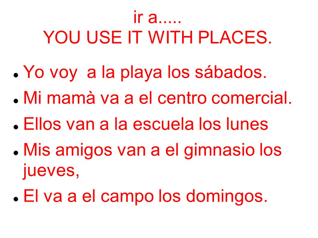 ir a..... YOU USE IT WITH PLACES.