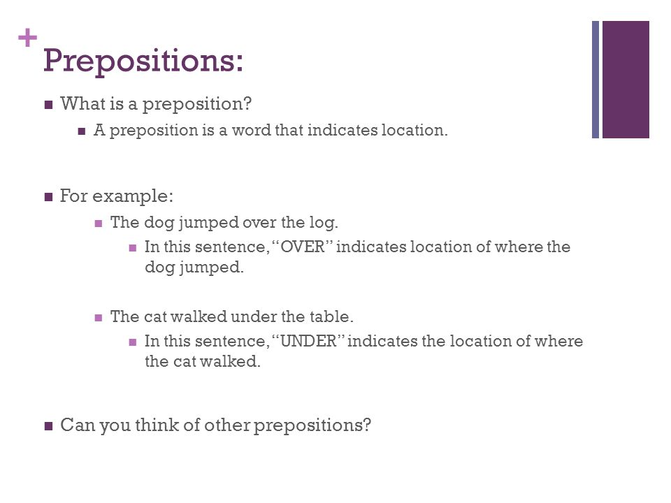 Prepositions: What is a preposition For example: