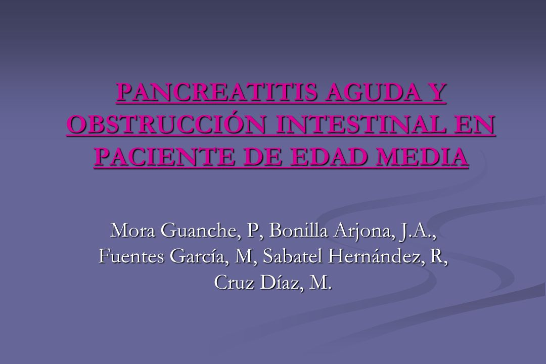 PANCREATITIS AGUDA Y OBSTRUCCIÓN INTESTINAL EN PACIENTE DE EDAD MEDIA