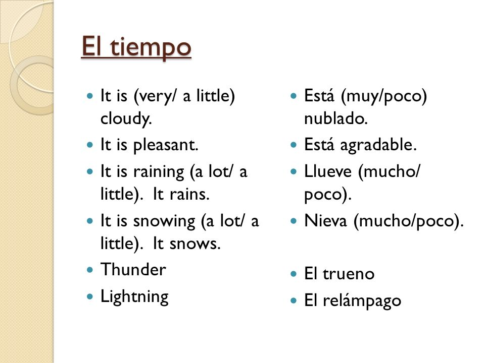 El tiempo It is (very/ a little) cloudy. It is pleasant.