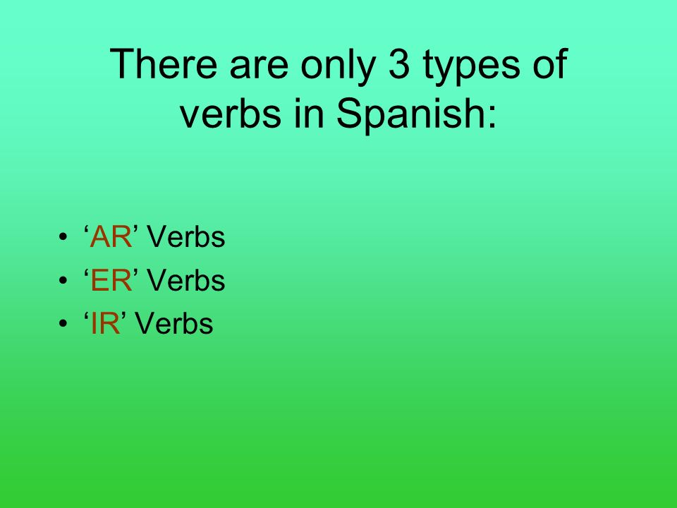 There are only 3 types of verbs in Spanish: