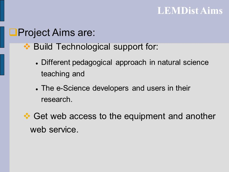 LEMDist Aims Project Aims are: Build Technological support for:
