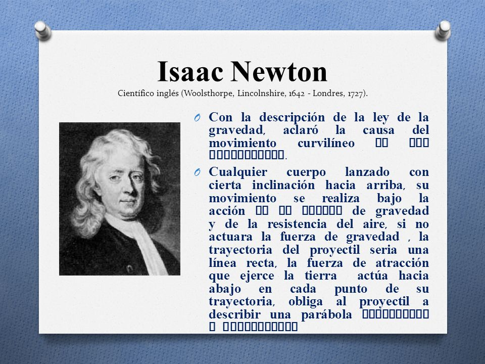 Isaac Newton Científico inglés (Woolsthorpe, Lincolnshire, Londres, 1727).