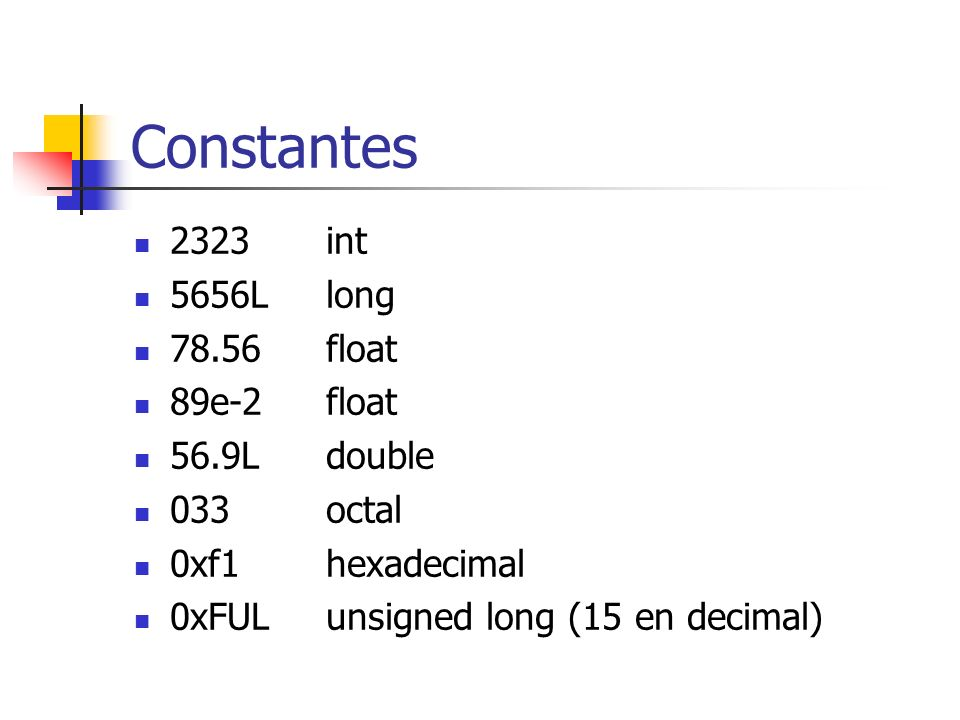 Constantes 2323 int 5656L long float 89e-2 float 56.9L double