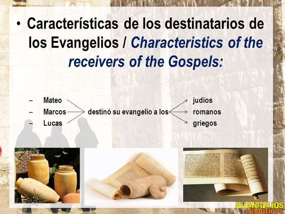 Características de los destinatarios de los Evangelios / Characteristics of the receivers of the Gospels:
