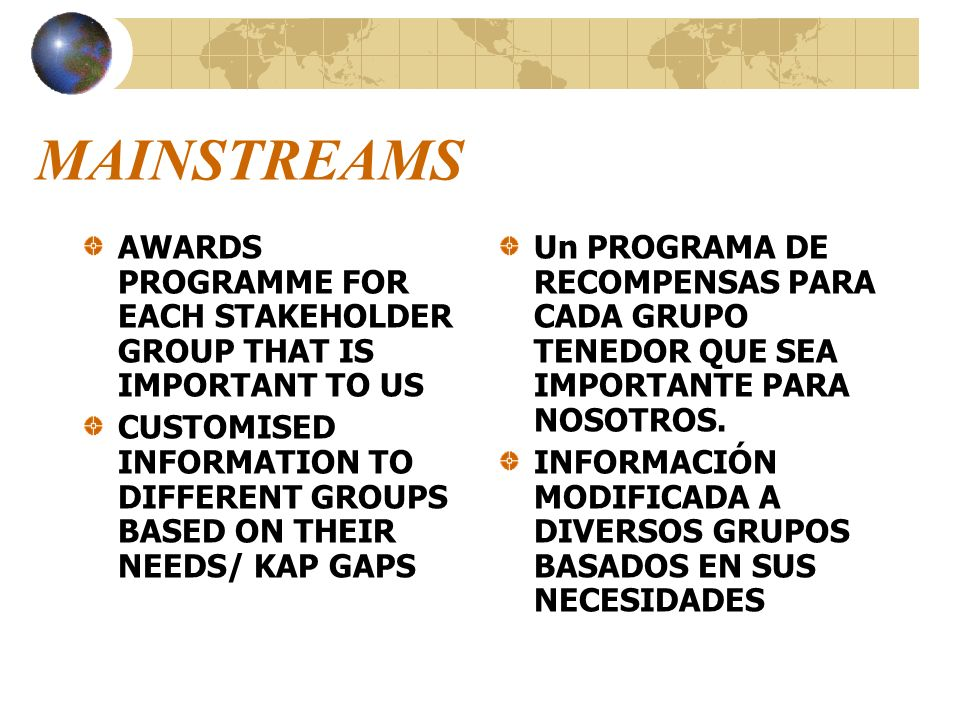 MAINSTREAMS AWARDS PROGRAMME FOR EACH STAKEHOLDER GROUP THAT IS IMPORTANT TO US.