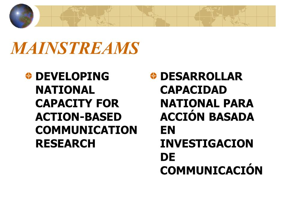 MAINSTREAMS DEVELOPING NATIONAL CAPACITY FOR ACTION-BASED COMMUNICATION RESEARCH.