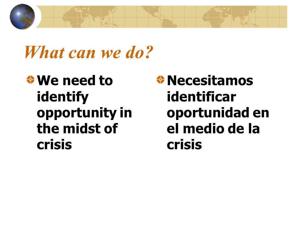 What can we do We need to identify opportunity in the midst of crisis