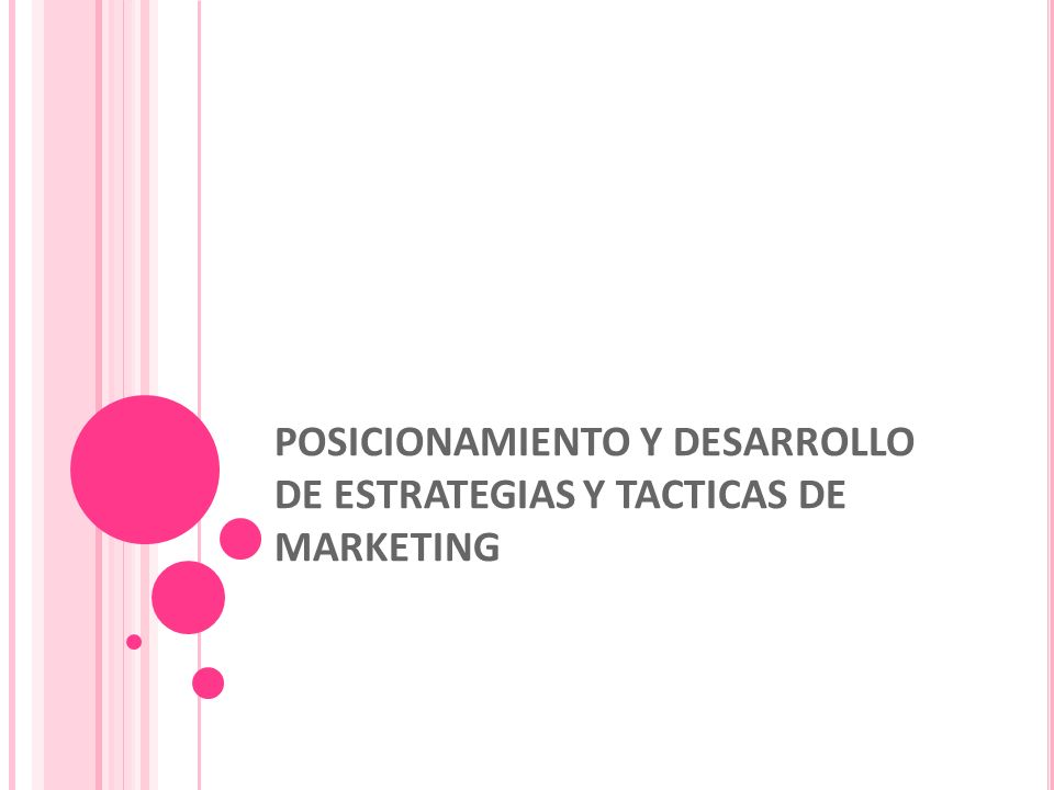 POSICIONAMIENTO Y DESARROLLO DE ESTRATEGIAS Y TACTICAS DE MARKETING