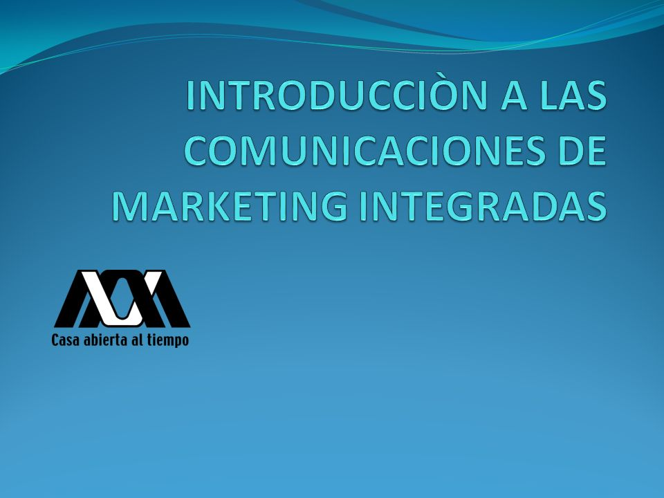 INTRODUCCIÒN A LAS COMUNICACIONES DE MARKETING INTEGRADAS