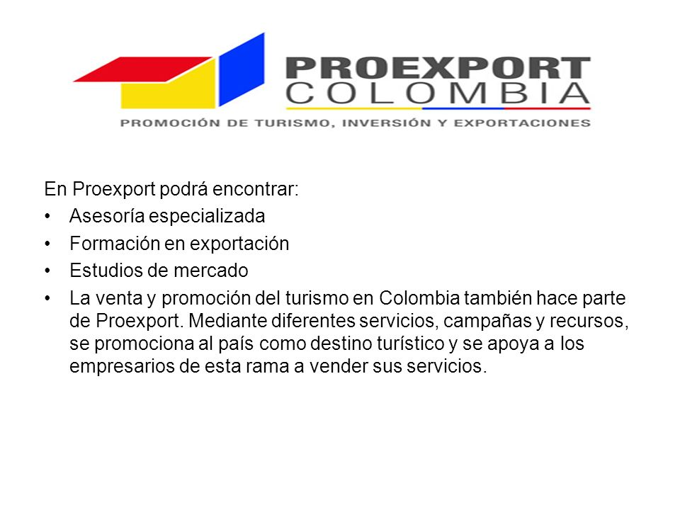 En Proexport podrá encontrar: