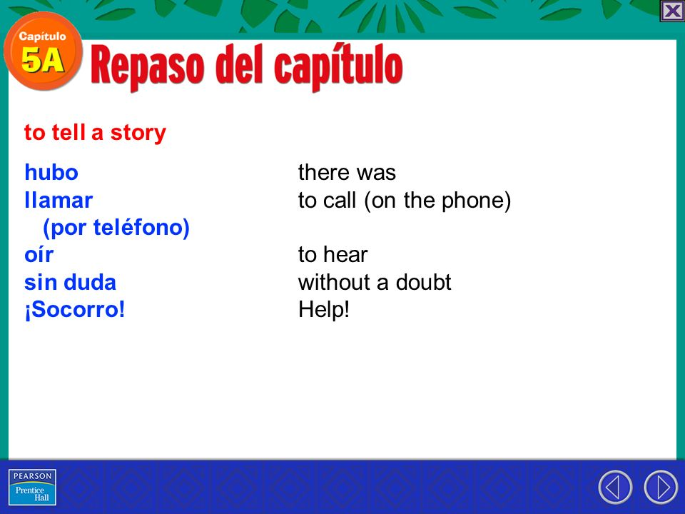to tell a story hubo. llamar. (por teléfono) oír. sin duda. ¡Socorro! there was. to call (on the phone)