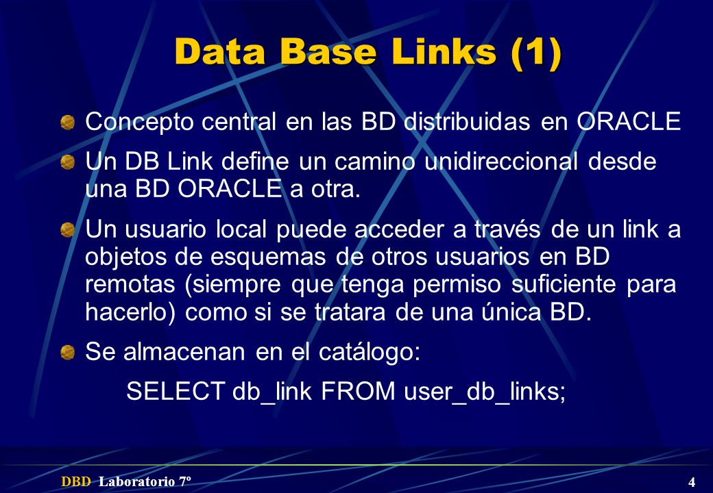 Data Base Links (1) Concepto central en las BD distribuidas en ORACLE