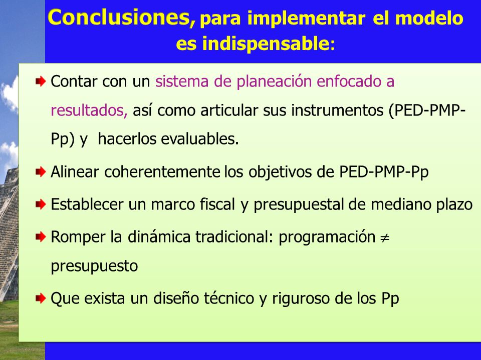 Conclusiones, para implementar el modelo es indispensable: