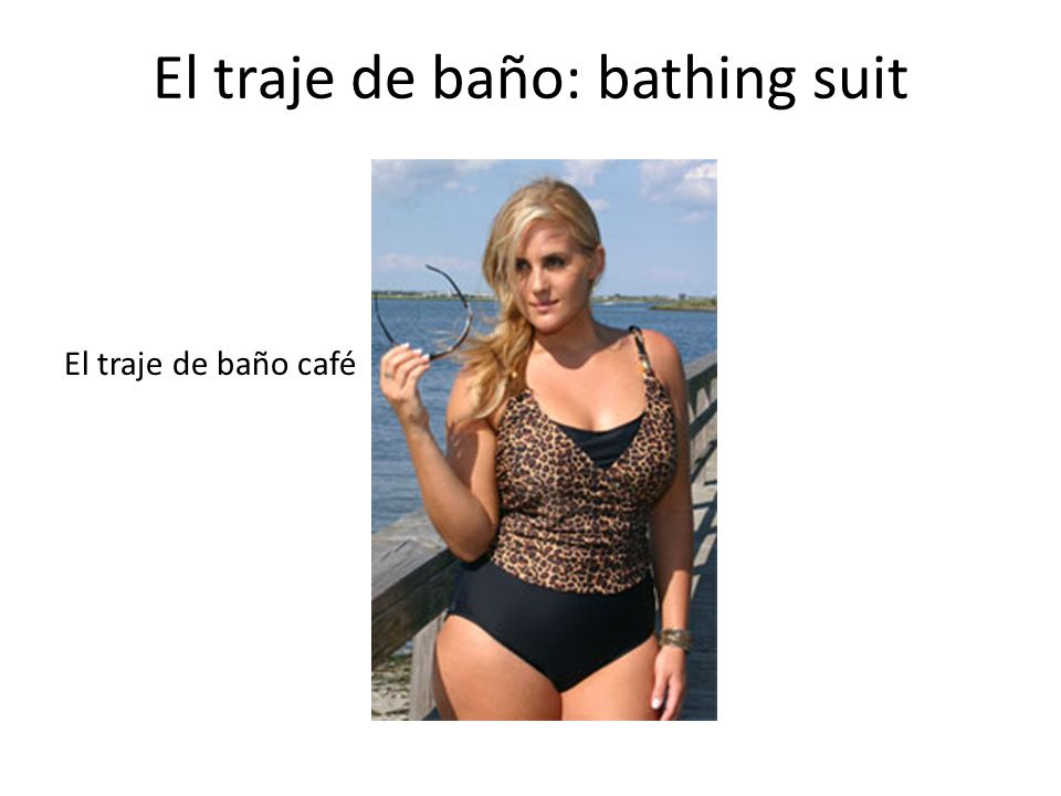 El traje de baño: bathing suit