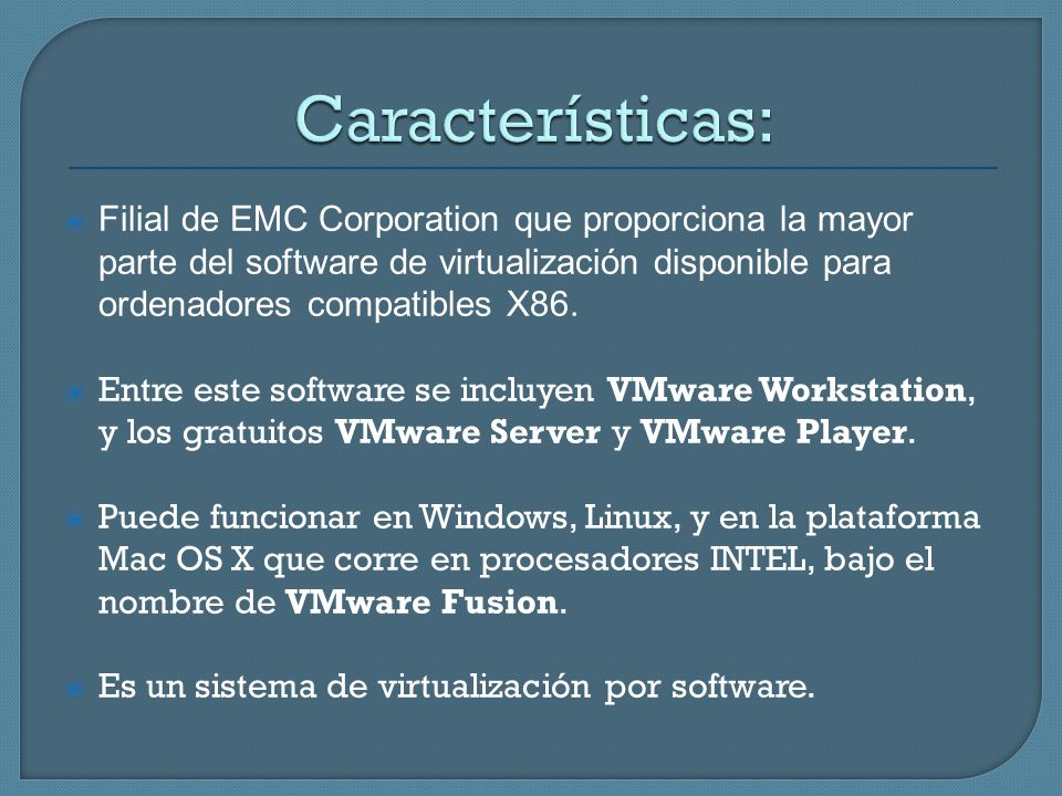 Características: Filial de EMC Corporation que proporciona la mayor parte del software de virtualización disponible para ordenadores compatibles X86.