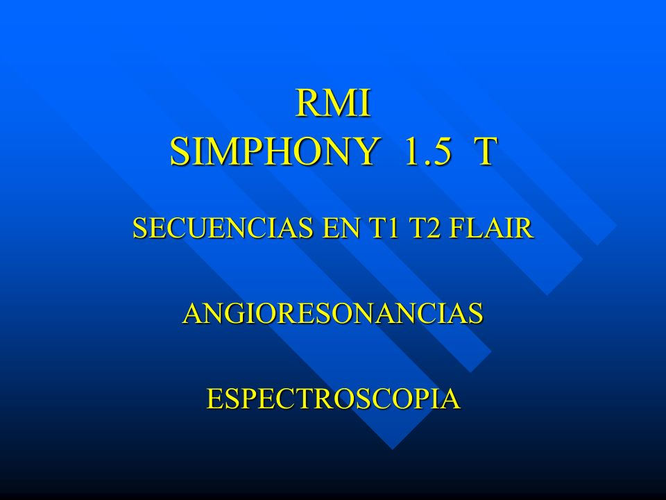 SECUENCIAS EN T1 T2 FLAIR ANGIORESONANCIAS ESPECTROSCOPIA