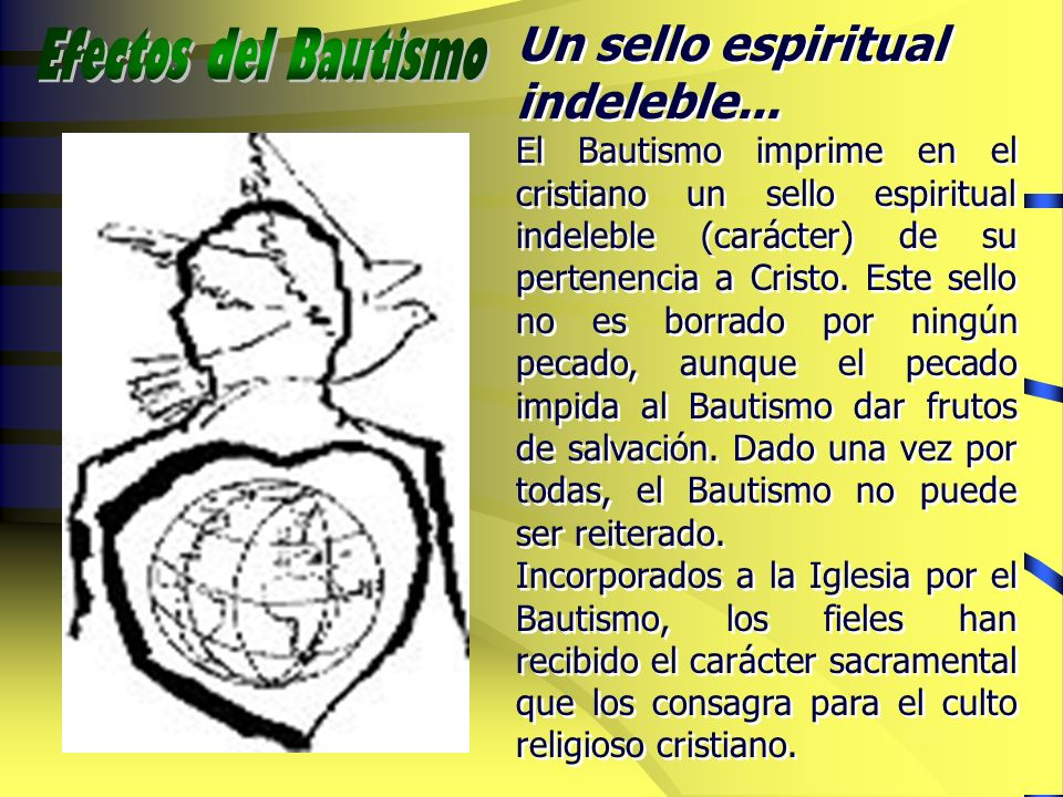 Efectos del Bautismo Un sello espiritual indeleble...