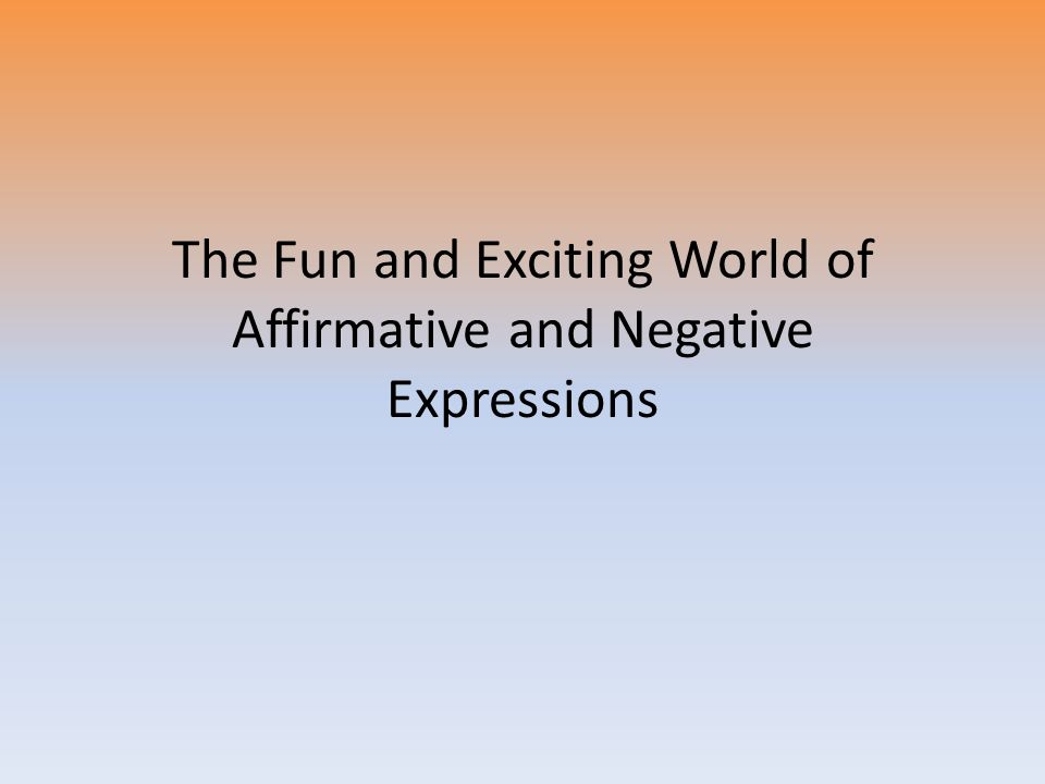 The Fun and Exciting World of Affirmative and Negative Expressions