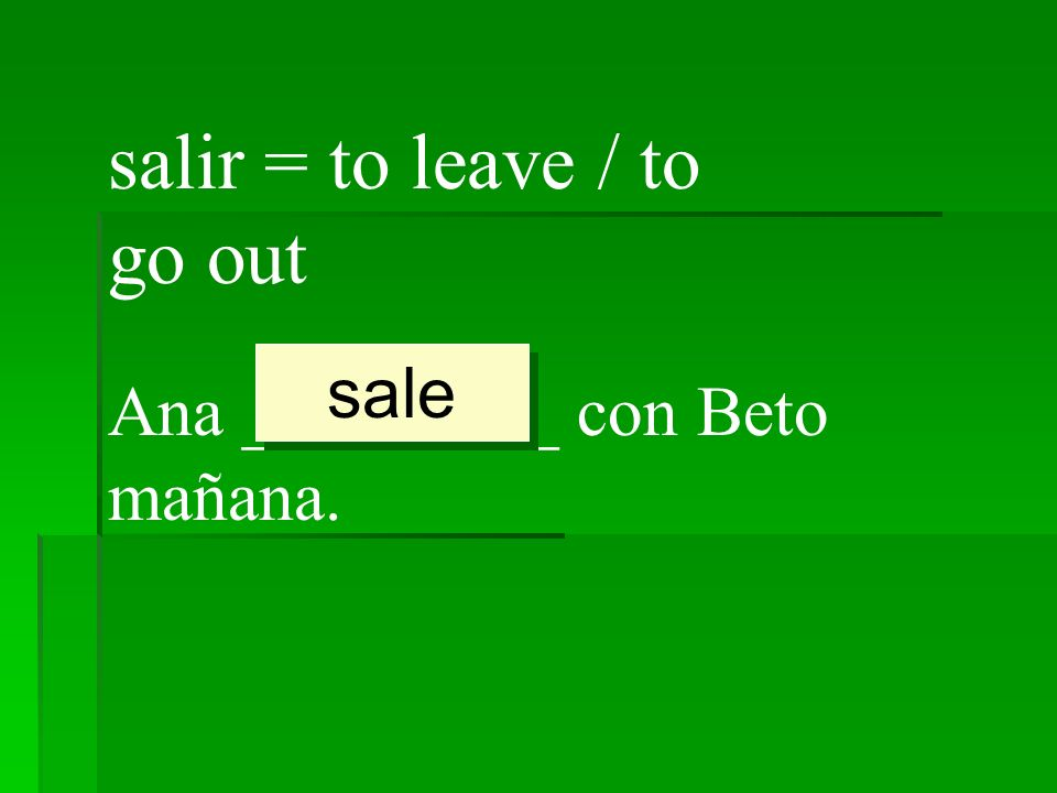 salir = to leave / to go out