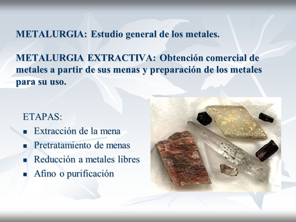 METALURGIA: Estudio general de los metales