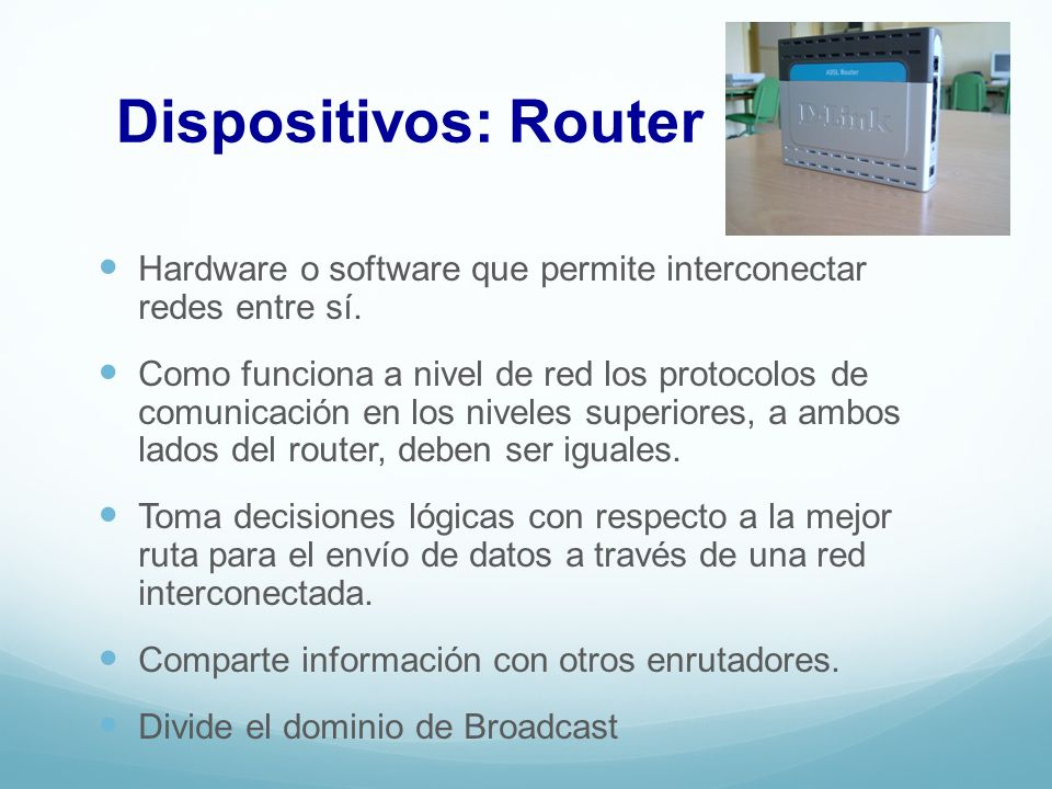 Dispositivos: Router Hardware o software que permite interconectar redes entre sí.