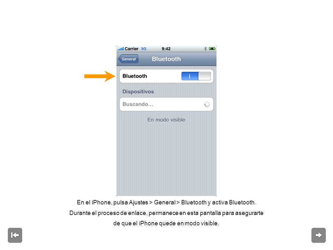 En el iPhone, pulsa Ajustes > General > Bluetooth y activa Bluetooth.