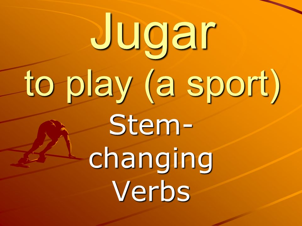 Jugar to play (a sport) Stem-changing Verbs