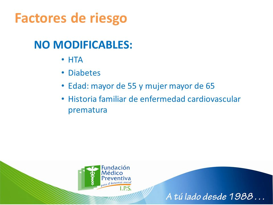 Factores de riesgo NO MODIFICABLES: HTA Diabetes