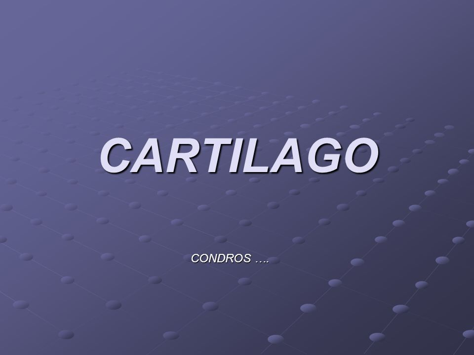 CARTILAGO CONDROS ….