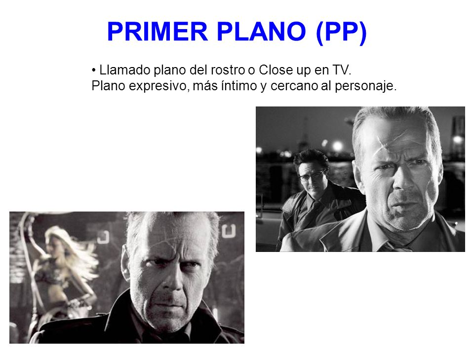 PRIMER PLANO (PP) Llamado plano del rostro o Close up en TV.