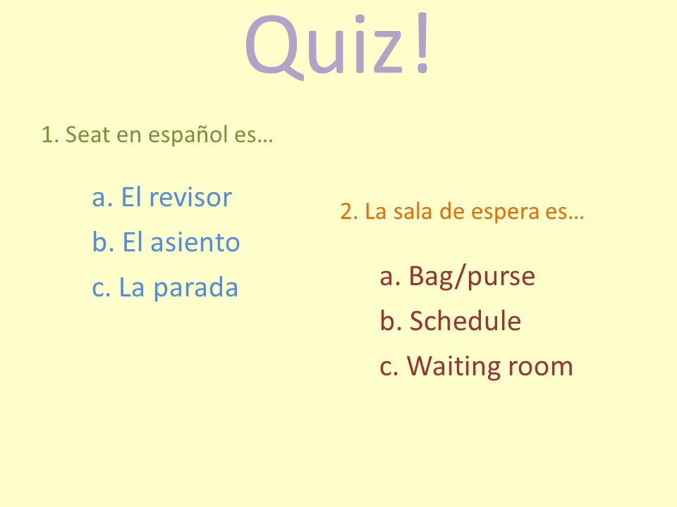 Quiz! a. El revisor b. El asiento a. Bag/purse c. La parada