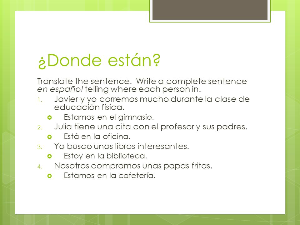 ¿Donde están Translate the sentence. Write a complete sentence en español telling where each person in.