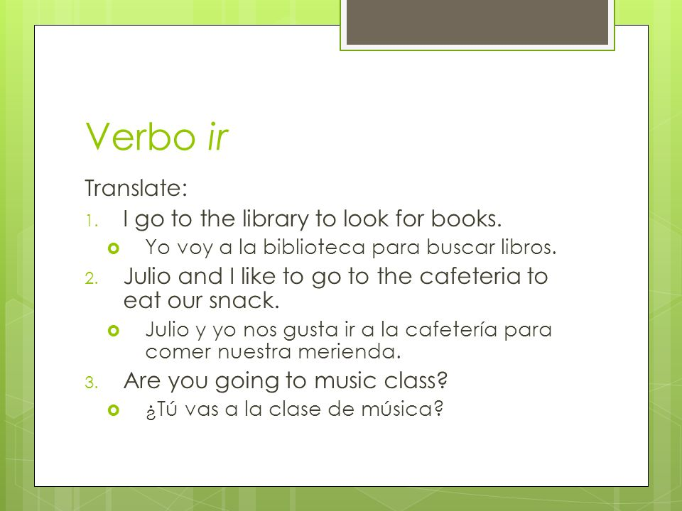 Verbo ir Translate: I go to the library to look for books.
