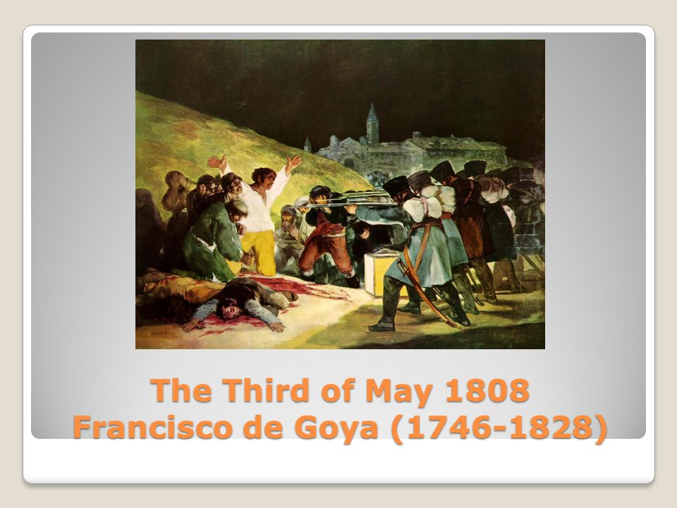 The Third of May 1808 Francisco de Goya ( )