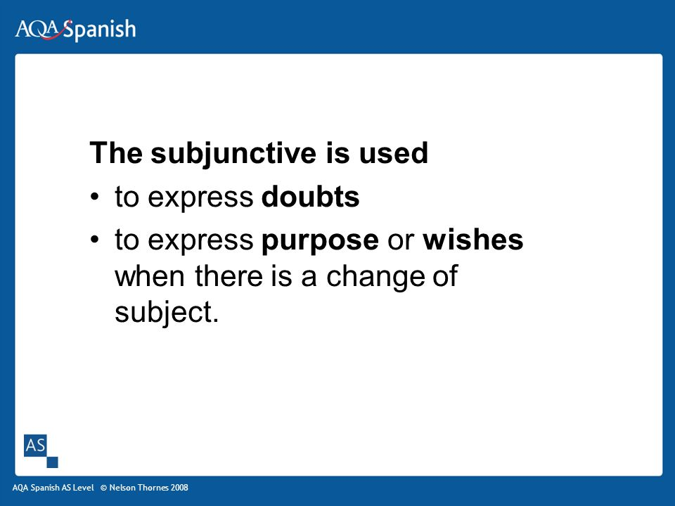 The subjunctive is used to express doubts