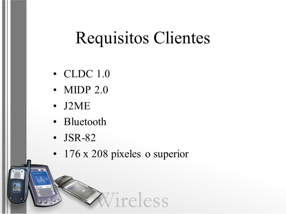 Requisitos Clientes CLDC 1.0 MIDP 2.0 J2ME Bluetooth JSR-82