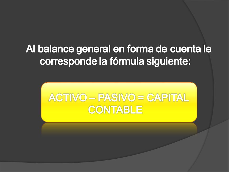 ACTIVO – PASIVO = CAPITAL CONTABLE