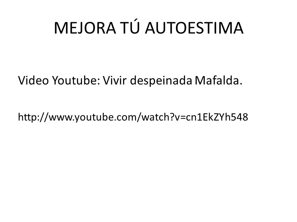 MEJORA TÚ AUTOESTIMA Video Youtube: Vivir despeinada Mafalda.