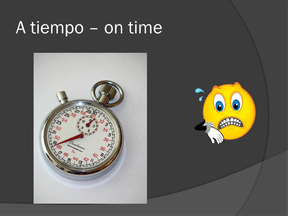 A tiempo – on time