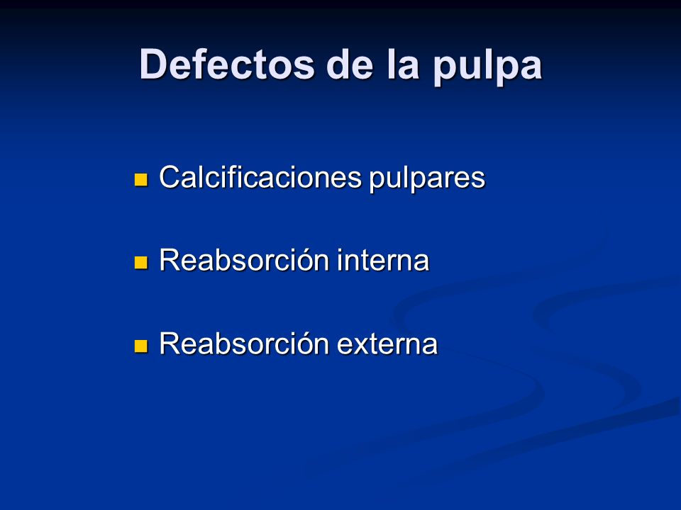 Defectos de la pulpa Calcificaciones pulpares Reabsorción interna