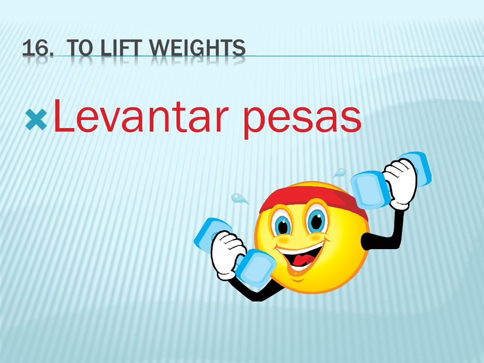 16. To lift Weights Levantar pesas