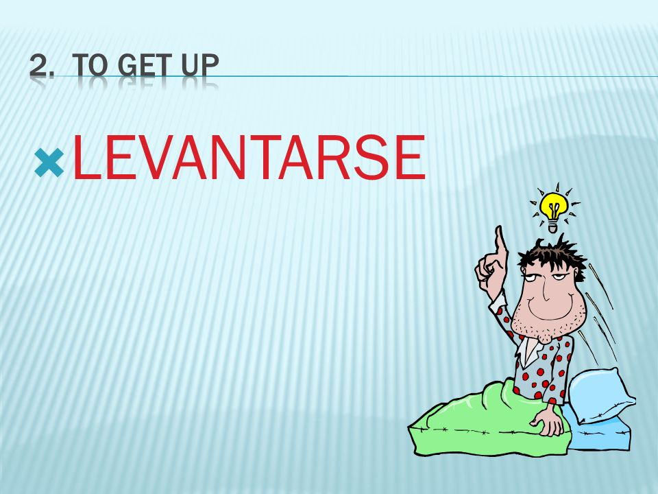 2. To GET Up LEVANTARSE